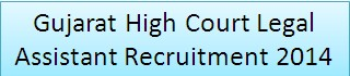 Gujarat High Court Legal Assistant Recruitment 2014